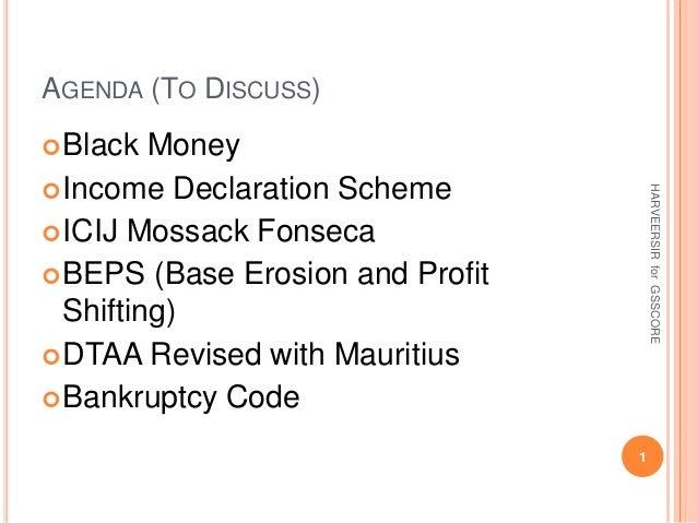 AGENDA (TO DISCUSS) Black Money Income Declaration Scheme ICIJ Mossack Fonseca BEPS (Base Erosion and Profit Shifting)...