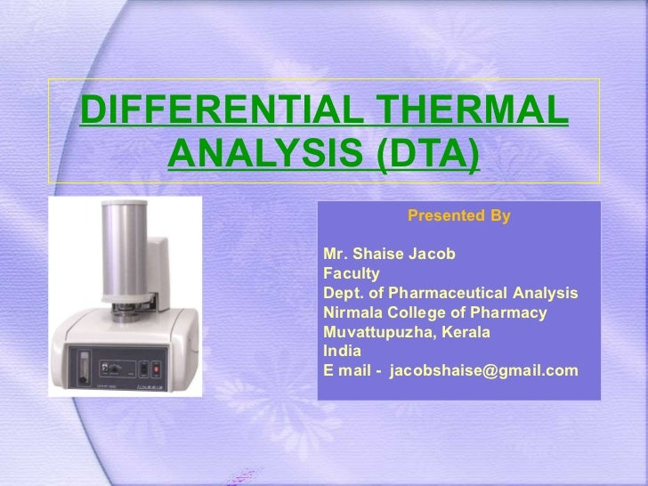 DIFFERENTIAL THERMAL ANALYSIS (DTA) Presented By Mr. Shaise Jacob Faculty Dept. of Pharmaceutical Analysis Nirmala College...