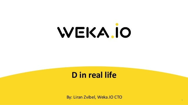 1 D  in  real  life By:  Liran  Zvibel,  Weka.IO  CTO