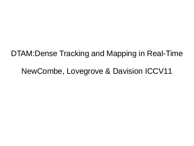DTAM:Dense Tracking and Mapping in Real-Time NewCombe, Lovegrove & Davision ICCV11