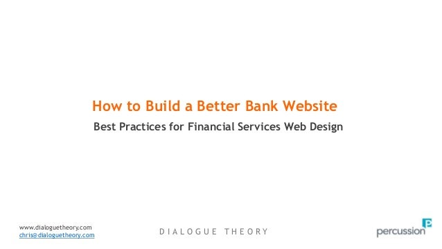 D I A L O G U E T H E O R Y Best Practices for Financial Services Web Design How to Build a Better Bank Website www.dialog...