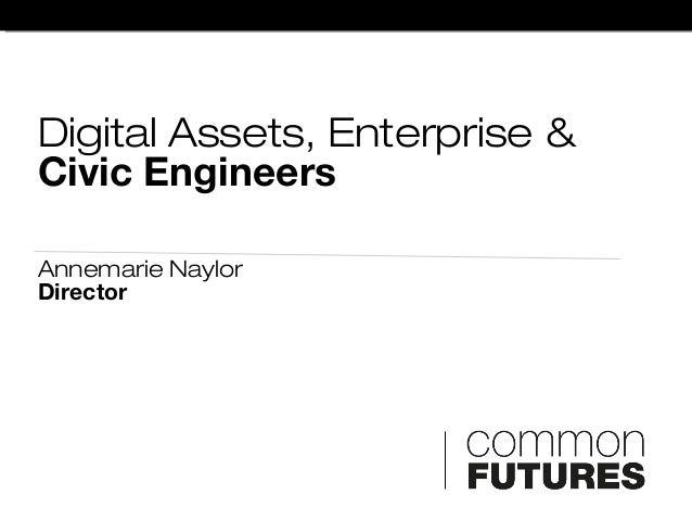 Digital Assets, Enterprise & Civic Engineers Annemarie Naylor Director