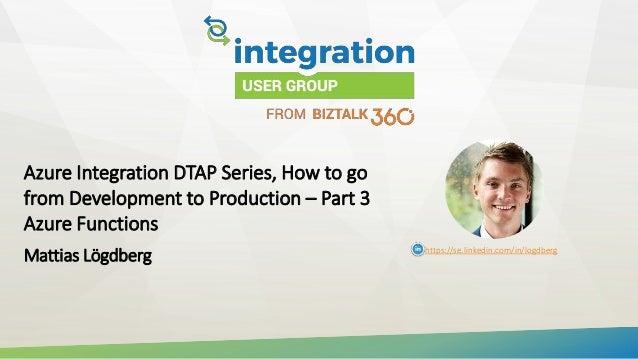Azure Integration DTAP Series, How to go from Development to Production – Part 3 Azure Functions Mattias Lögdberg https://...