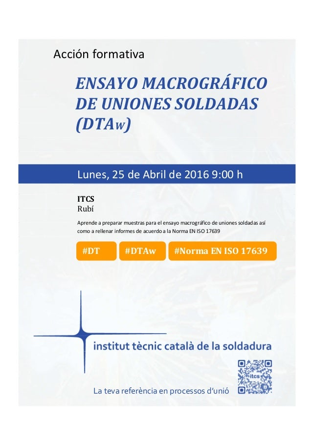 itcs-2016 Acción formativa ENSAYO MACROGRÁFICO DE UNIONES SOLDADAS (DTAW) Aprende a preparar muestras para el ensayo macro...
