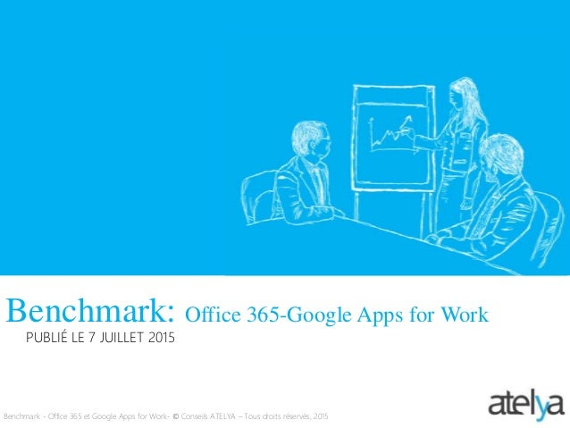 Benchmark: Office 365-Google Apps for Work Benchmark - Office 365 et Google Apps for Work- © Conseils ATELYA – Tous droits...