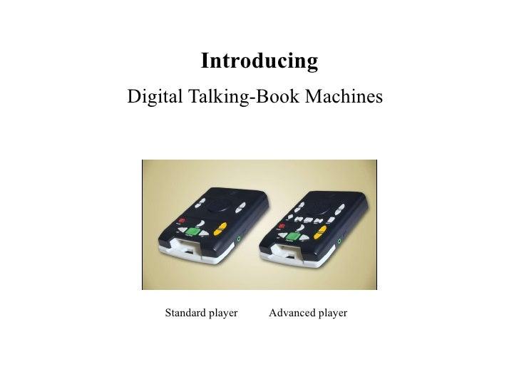 Introducing <ul><li>Digital Talking-Book Machines </li></ul>Standard player  Advanced player