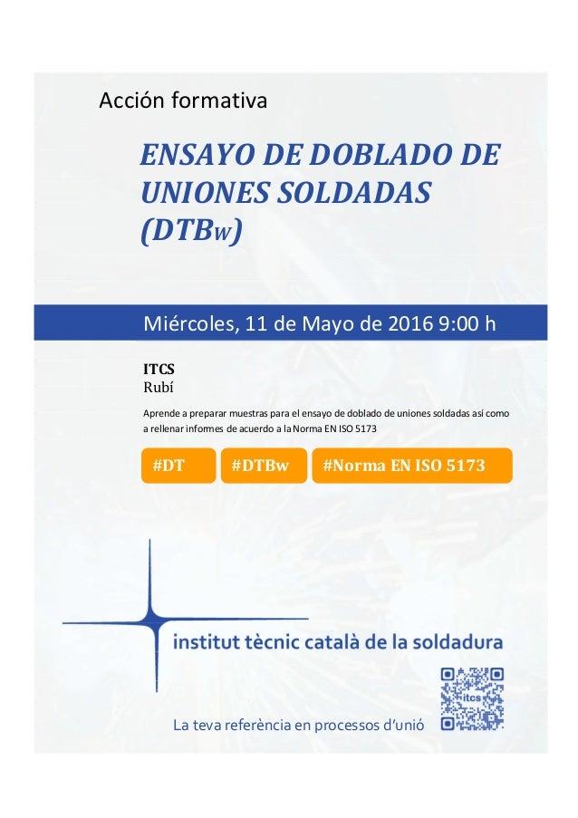itcs-2016 Acción formativa ENSAYO DE DOBLADO DE UNIONES SOLDADAS (DTBW) Aprende a preparar muestras para el ensayo de dobl...