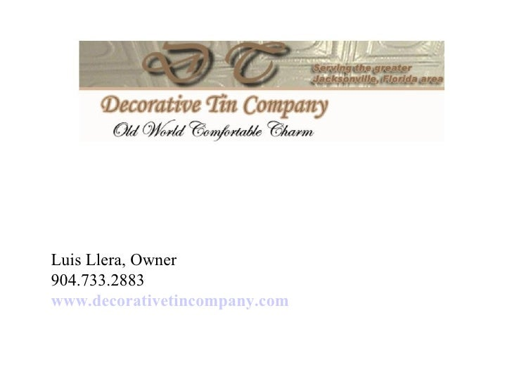 Luis Llera, Owner 904.733.2883 www.decorativetincompany.com