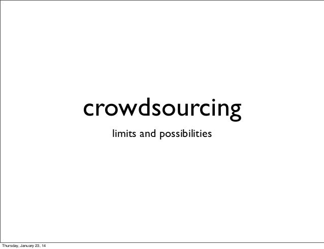 crowdsourcing limits and possibilities  Thursday, January 23, 14