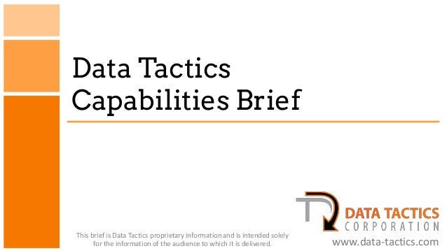 Data TacticsCapabilities BriefThis brief is Data Tactics proprietary information and is intended solely      for the infor...