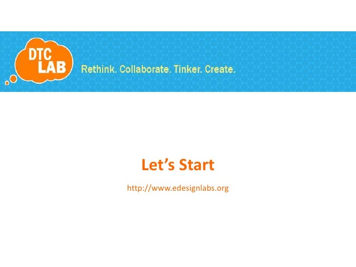 Let's Start<br />http://www.edesignlabs.org<br />
