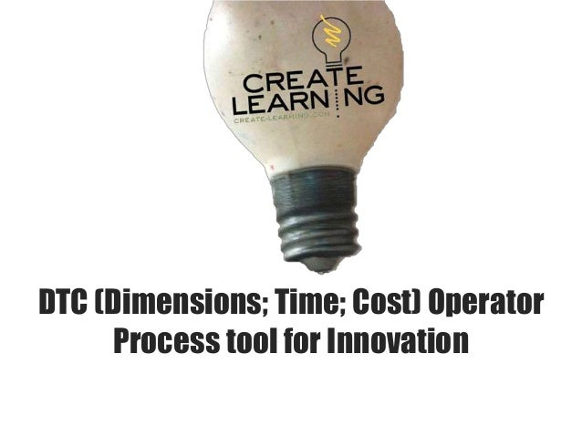 DTC (Dimensions; Time; Cost) Operator     Process tool for Innovation