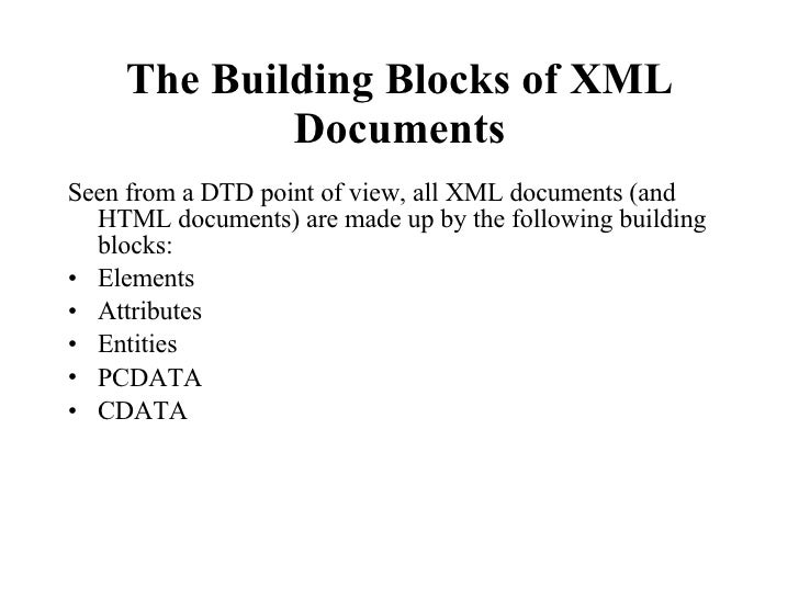 The Building Blocks of XML Documents <ul><li>Seen from a DTD point of view, all XML documents (and HTML documents) are mad...