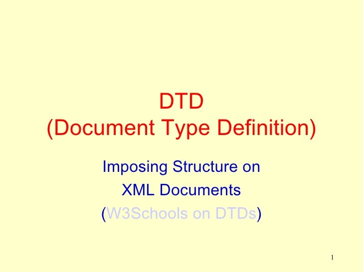 DTD(Document Type Definition)     Imposing Structure on       XML Documents     (W3Schools on DTDs)                       ...