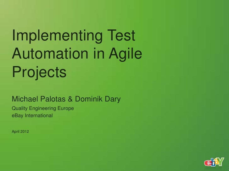 Implementing TestAutomation in AgileProjectsMichael Palotas & Dominik DaryQuality Engineering EuropeeBay InternationalApri...