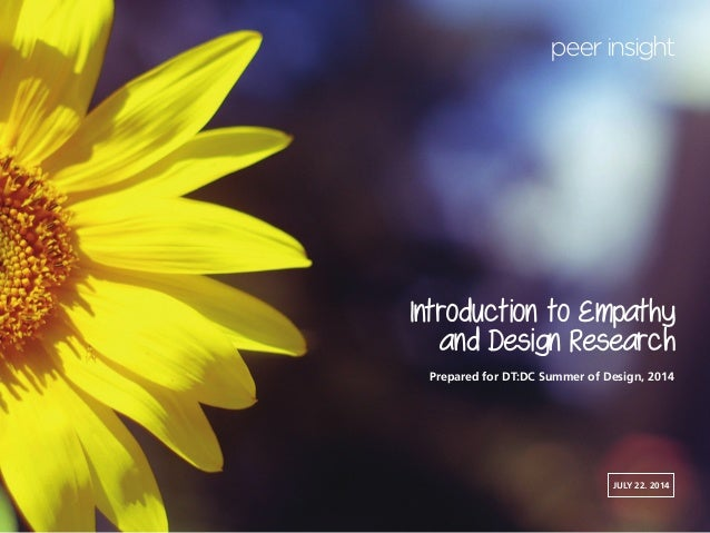 i Introduction to Empathy and Design Research Prepared for DT:DC Summer of Design, 2014 JULY 22. 2014