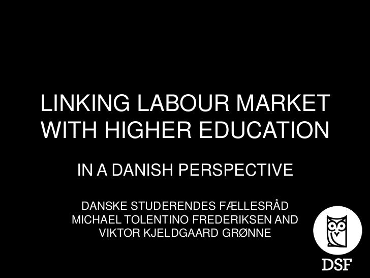 LINKING LABOUR MARKETWITH HIGHER EDUCATION  IN A DANISH PERSPECTIVE   DANSKE STUDERENDES FÆLLESRÅD  MICHAEL TOLENTINO FRED...