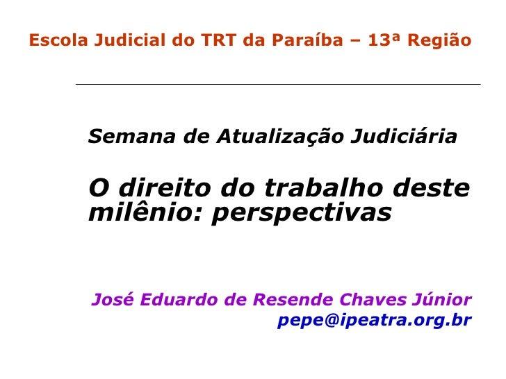 Semana de Atualização Judiciária O direito do trabalho deste milênio: perspectivas José Eduardo de Resende Chaves Júnior [...