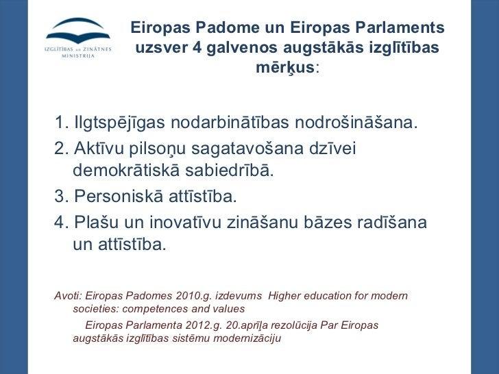 Eiropas Padome un Eiropas Parlaments              uzsver 4 galvenos augstākās izglītības                             mērķu...