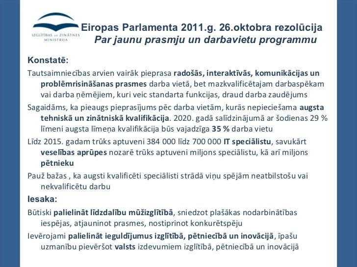 Eiropas Parlamenta 2011.g. 26.oktobra rezolūcija                 Par jaunu prasmju un darbavietu programmuKonstatē:Tautsai...