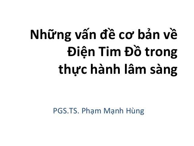 Những  vấn  đề  cơ  bản  về     Điện  Tim  Đồ  trong     thực  hành  lâm  sàng      PGS....
