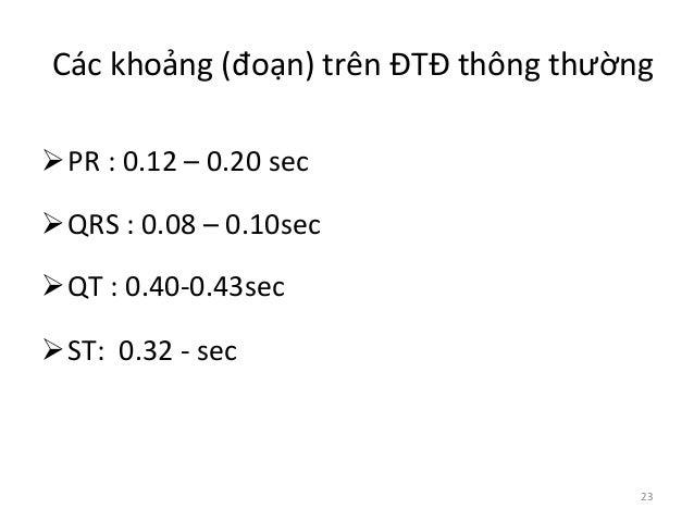 Các  khoảng  (đoạn)  trên  ĐTĐ  thông  thường     ØPR  :  0.12  –  0.20  sec   ØQRS  : ...