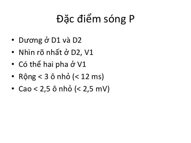 Đặc  điểm  sóng  P   • Dương  ở  D1  và  D2   • Nhìn  rõ  nhất  ở  D2,  V1   • Có  thể...