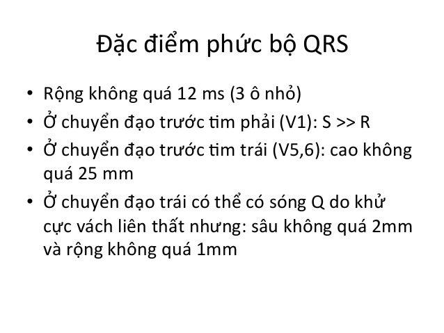 Đặc  điểm  phức  bộ  QRS   • Rộng  không  quá  12  ms  (3  ô  nhỏ)   • Ở  chuyển  đạo  t...