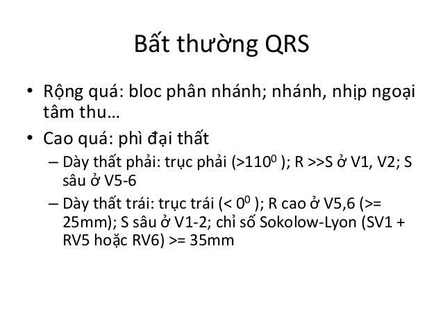 Bất  thường  QRS   • Rộng  quá:  bloc  phân  nhánh;  nhánh,  nhịp  ngoại   tâm  thu…   • Cao ...