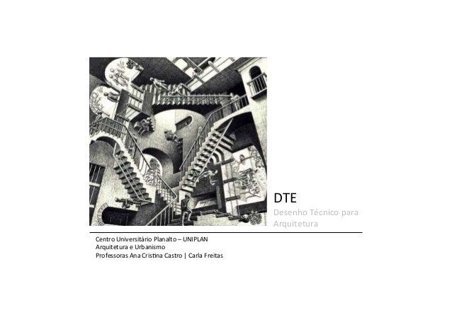 DTE    Desenho  Técnico  para   Arquitetura   Centro  Universitário  Planalto  –  UNIPLAN   Arquitetur...