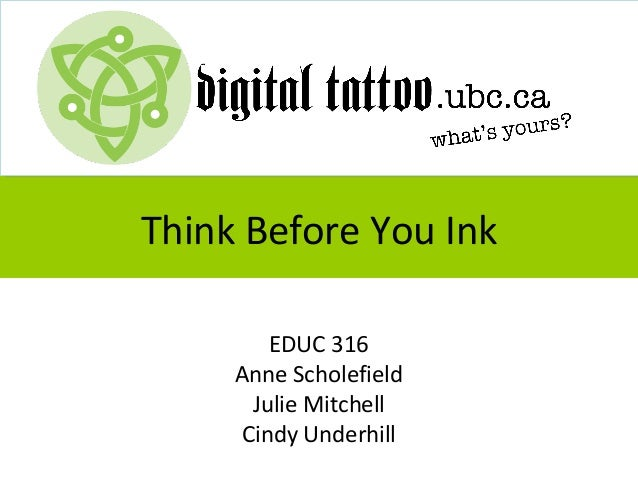 Think Before You InkEDUC 316Anne ScholefieldJulie MitchellCindy Underhill
