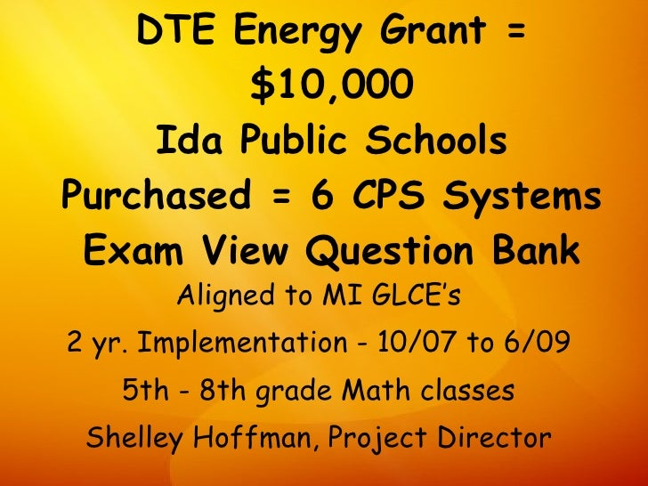 DTE Energy Grant =          $10,000      Ida Public Schools Purchased = 6 CPS Systems  Exam View Question Bank        Alig...