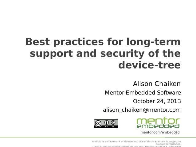 Best practices for long-term support and security of the device-tree Alison Chaiken Mentor Embedded Software October 24, 2...
