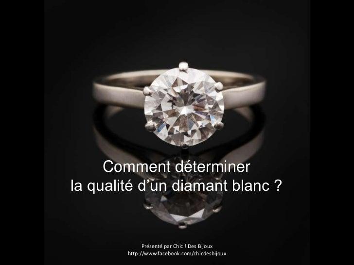 Comment déterminerla qualité d'un diamant blanc ?              Présenté par Chic ! Des Bijoux        http://www.facebook.c...