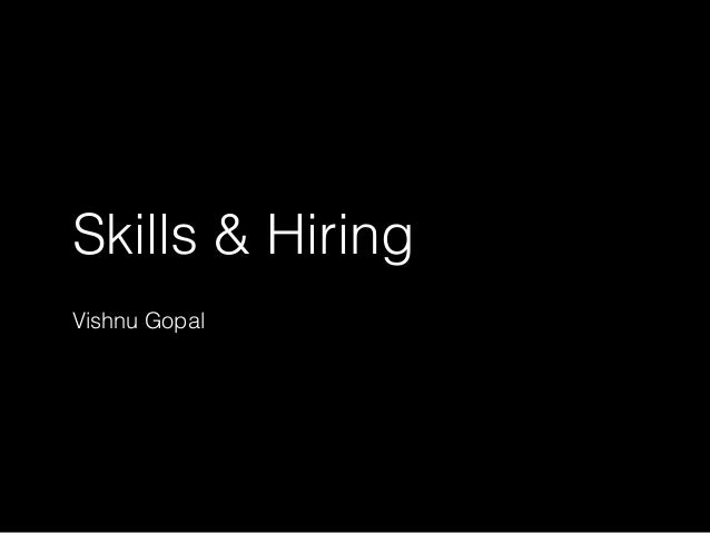 Skills & Hiring Vishnu Gopal