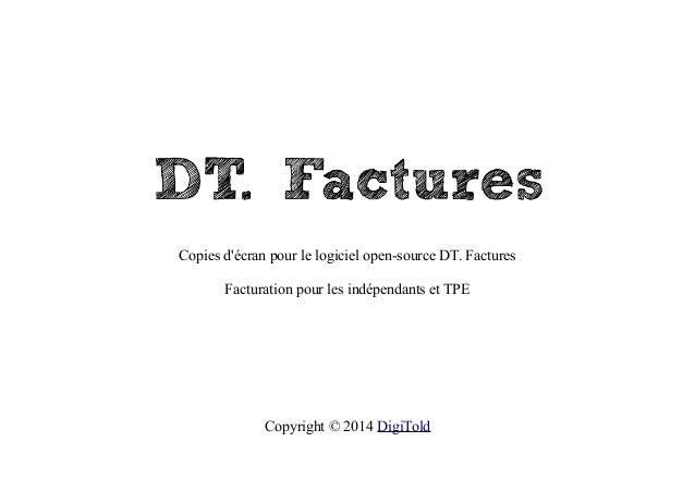 Copies d'écran pour le logiciel open-source DT. Factures Facturation pour les indépendants et TPE  Copyright © 2014 DigiTo...
