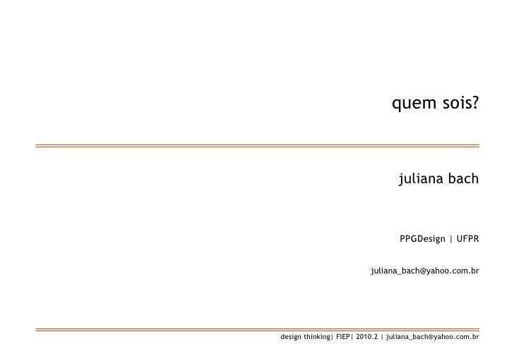 quem sois?                                     juliana bach                                      PPGDesign   UFPR         ...