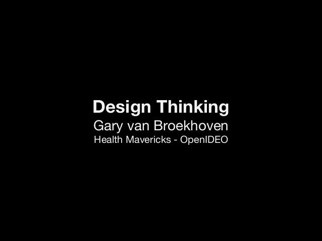 Design Thinking   Gary van Broekhoven  Health Mavericks - OpenIDEO