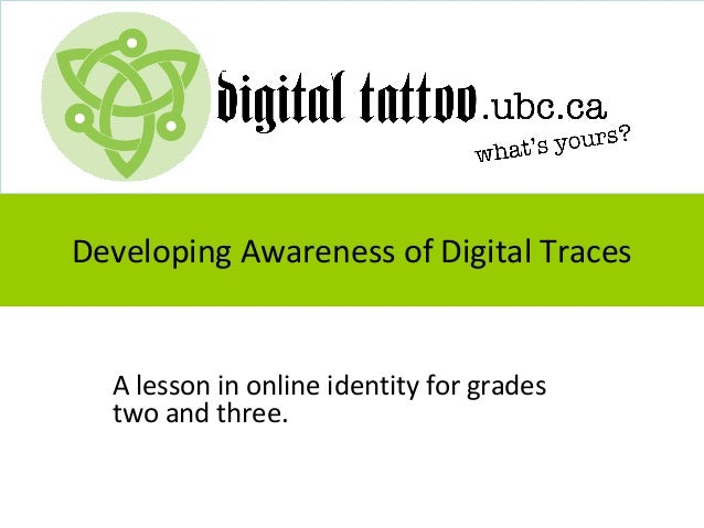 Developing Awareness of Digital Traces  A lesson in online identity for grades two and three.