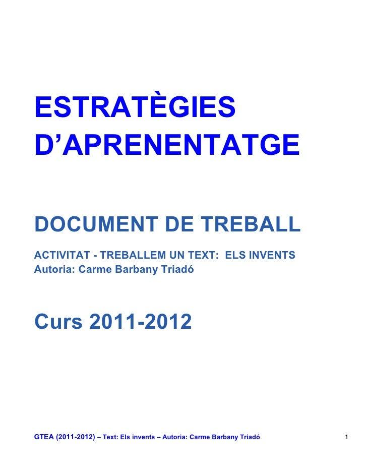 ESTRATÈGIESD'APRENENTATGEDOCUMENT DE TREBALLACTIVITAT - TREBALLEM UN TEXT: ELS INVENTSAutoria: Carme Barbany TriadóCurs 20...