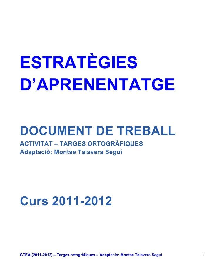ESTRATÈGIESD'APRENENTATGEDOCUMENT DE TREBALLACTIVITAT – TARGES ORTOGRÀFIQUESAdaptació: Montse Talavera SeguíCurs 2011-2012...