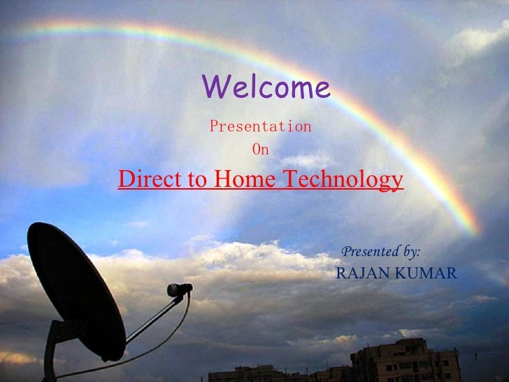 Welcome Presentation On Direct to Home Technology   Presented by: RAJAN KUMAR