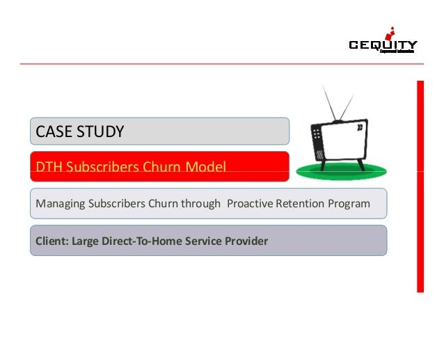 DTH Subscribers Churn Model CASE STUDY DTH Subscribers Churn Model Managing Subscribers Churn through Proactive Retention ...