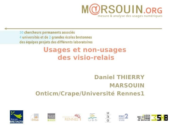 Usages et non-usages  des visio-relais Daniel THIERRY MARSOUIN Onticm/Crape/Université Rennes1