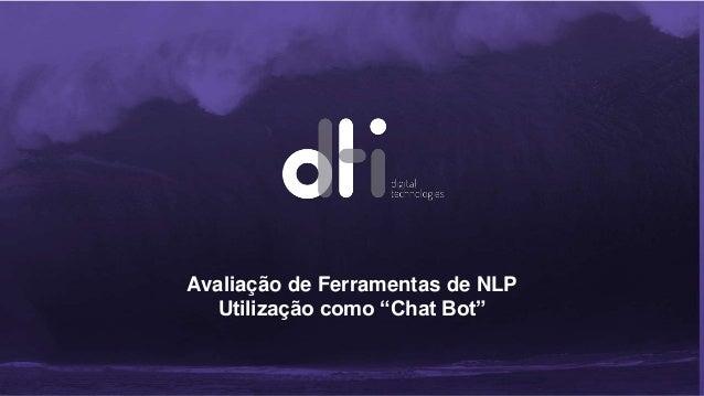 """Avaliação de Ferramentas de NLP Utilização como """"Chat Bot"""""""