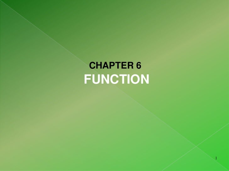 CHAPTER 6<br />FUNCTION<br />1<br />