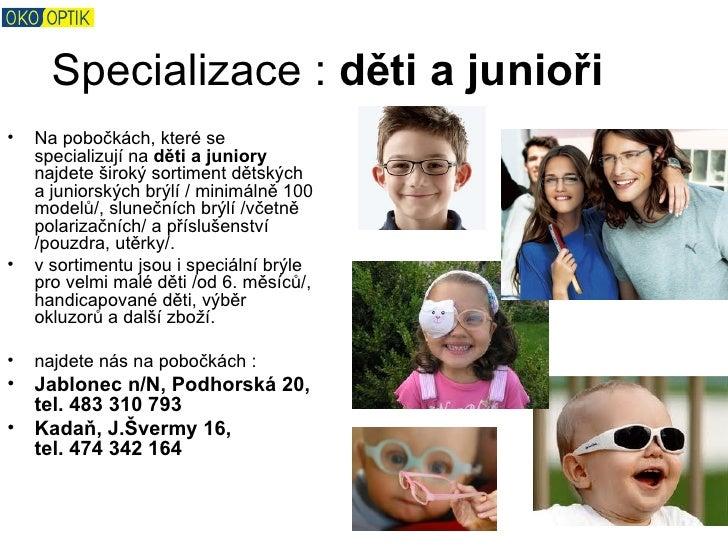 Specializace : děti a junioři•   Na pobočkách, které se    specializují na děti a juniory    najdete široký sortiment děts...