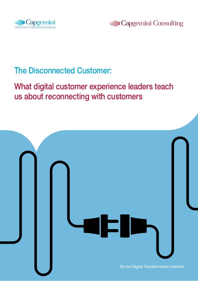 1 The Disconnected Customer: What digital customer experience leaders teach us about reconnecting with customers By the Di...