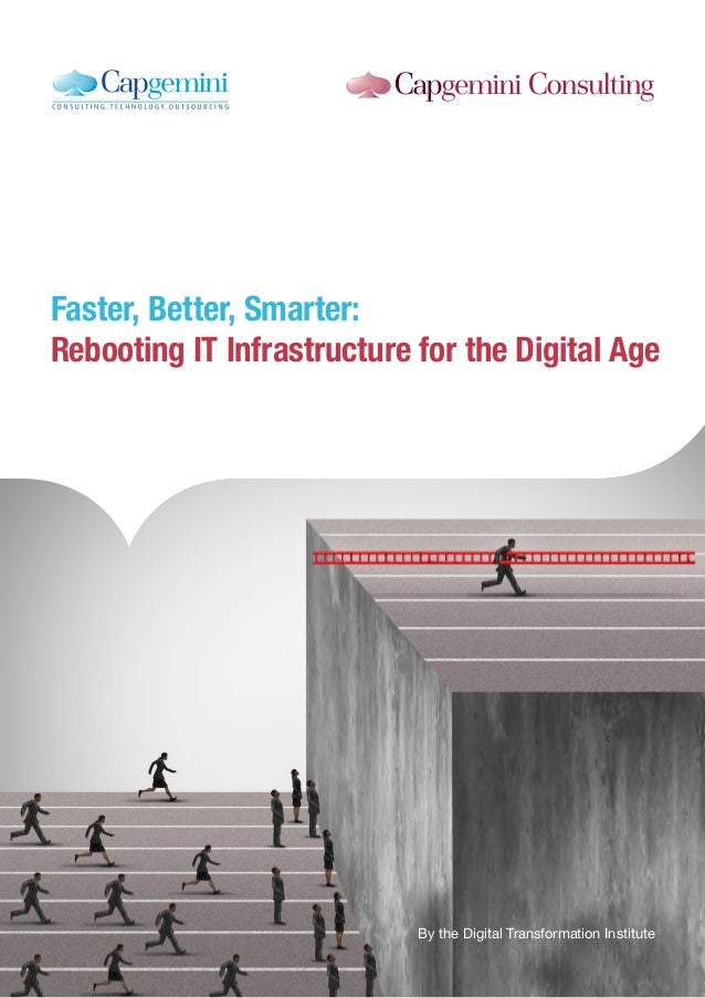 1 Faster, Better, Smarter: Rebooting IT Infrastructure for the Digital Age By the Digital Transformation Institute