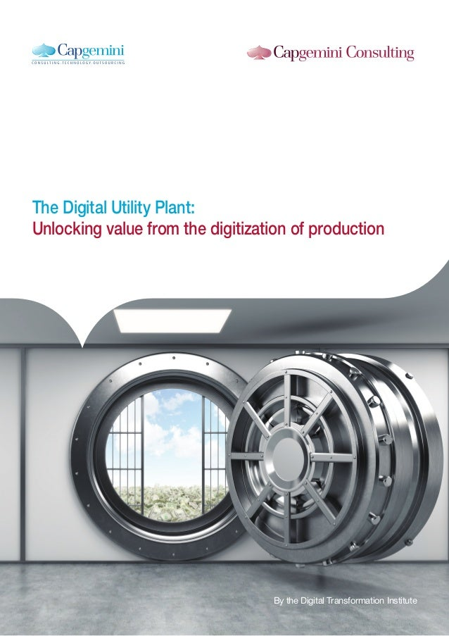 1 The Digital Utility Plant: Unlocking value from the digitization of production By the Digital Transformation Institute